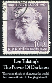 "The Power Of Darkness - ""Everyone thinks of changing the world, but no one thinks of changing himself.""  ebook by Leo Tolstoy"