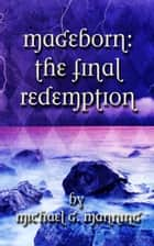 Mageborn: The Final Redemption ebook by Michael G. Manning