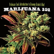 Marijuana 101 - Professor Lee's Introduction to Growing Grade A Bud ebook by Professor Lee
