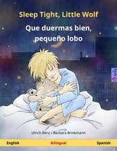 Sleep Tight, Little Wolf - Que duermas bien, pequeño lobo. Bilingual children's book (English - Spanish) ebook by Ulrich Renz