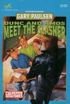 DUNC AND AMOS MEET THE SLASHER ebook by Gary Paulsen