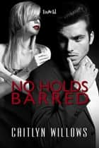 No Holds Barred ebook by Caitlyn Willows