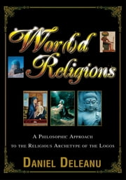 Wor(l)d Religions - A Philosophic Approach to the Religious Archetype of the Logos ebook by Daniel Deleanu