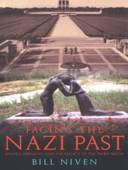Facing the Nazi Past - United Germany and the Legacy of the Third Reich ebook by Bill Niven
