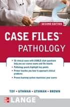 Case Files Pathology, Second Edition ebook by Eugene Toy,Margaret Uthman,Edward Uthman,Earl Brown