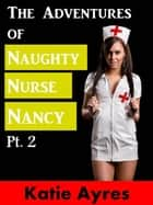 The Adventures of Naughty Nurse Nancy Pt. 2 ebook by