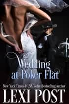 Wedding at Poker Flat - Poker Flat Series, #5 ebook by Lexi Post
