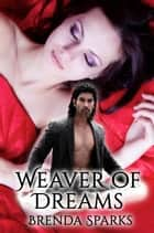 Weaver of Dreams ebook by Brenda Sparks
