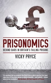 Prisonomics - Behind Bars in Britain's Failing Prisons ebook by Vicky Pryce