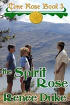 The Spirit Rose ebook by Renee Duke