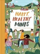 Happy, Healthy Minds - A children's guide to emotional wellbeing ebook by The School of Life, Alain de Botton, Lizzy Stewart