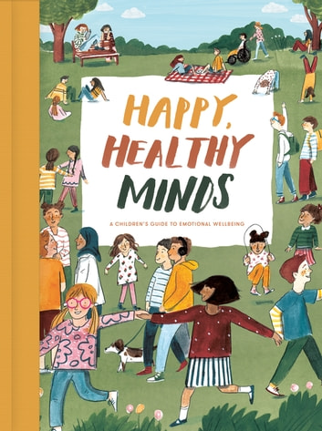 Happy, Healthy Minds - A children's guide to emotional wellbeing ebook by The School of Life