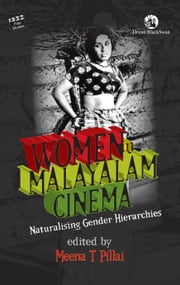 Women in Malayalam Cinema - Naturalising Gender Hierarchies ebook by Meena T. Pillai