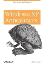 Windows XP Annoyances for Geeks ebook by David A. Karp