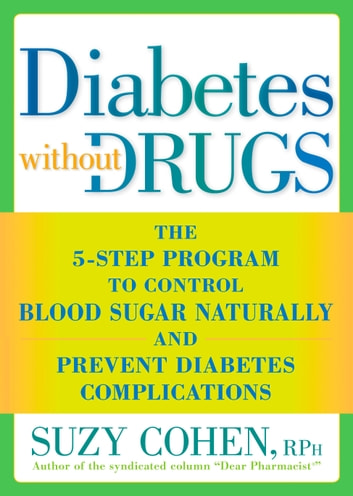 Diabetes without Drugs - The 5-Step Program to Control Blood Sugar Naturally and Prevent Diabetes Complications ebook by Suzy Cohen