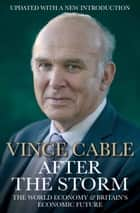 After the Storm - The World Economy and Britain's Economic Future ebook by Vince Cable