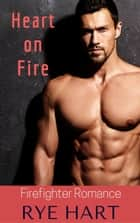 Heart on Fire ebook by Rye Hart