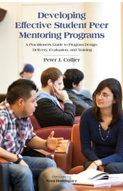 Developing Effective Student Peer Mentoring Programs - A Practitioner's Guide to Program Design, Delivery, Evaluation, and Training ebook by Peter J. Collier,Nora Domínguez