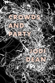 Crowds and Party ebook by Jodi Dean