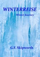 Winterreise: A Winter's Journey ebook by George Skipworth