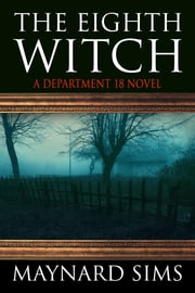 The Eighth Witch - A Department 18 Novel ebook by Maynard Sims