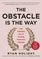 The Obstacle Is the Way - The Timeless Art of Turning Trials into Triumph 電子書 by Ryan Holiday