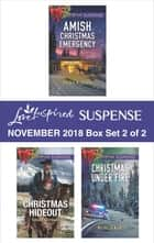 Harlequin Love Inspired Suspense November 2018 - Box Set 2 of 2 - Amish Christmas Emergency\Christmas Hideout\Christmas Under Fire ebook by Dana R. Lynn, Susan Sleeman, Michelle Karl