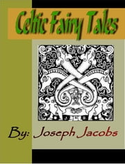 Celtic Fairy Tales ebook by Jacobs, Joseph