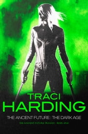 The Ancient Future: The Dark Age ebook by Traci Harding