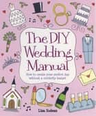 The DIY Wedding Manual ebook by Lisa Sodeau