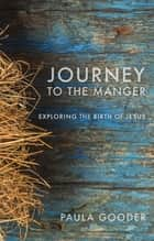 Journey to the Manger - Exploring the Birth of Jesus ebook by Paula Gooder
