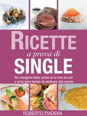 Ricette a prova di single ebook by Roberto Piadena