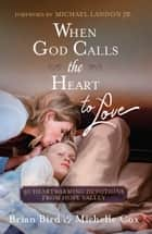 When God Calls the Heart to Love - 30 Heartwarming Devotions from Hope Valley ebook by Brian Bird, Michelle Cox, Jr. Michael Landon Jr.
