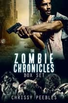 The Zombie Chronicles Box Set (The First 3 books) ebook by Chrissy Peebles