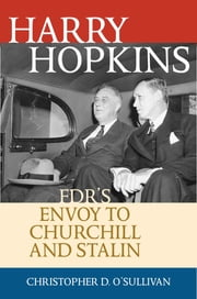 Harry Hopkins - FDR's Envoy to Churchill and Stalin ebook by Christopher D. O'Sullivan