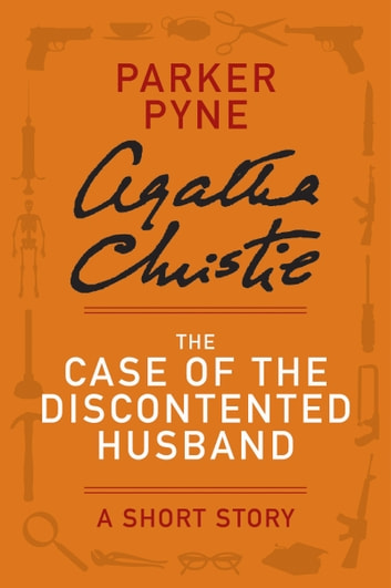 The Case of the Discontented Husband - A Parker Pyne Story ebook by Agatha Christie