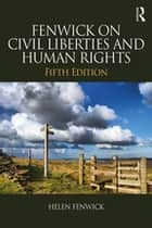 Fenwick on Civil Liberties & Human Rights ebook by Helen Fenwick, Richard Edwards