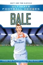 Bale (Ultimate Football Heroes) - Collect Them All! eBook by Matt & Tom Oldfield