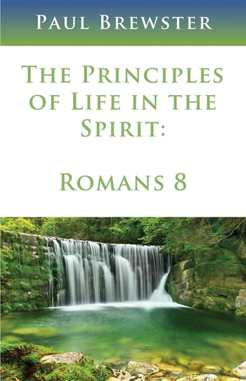 The Principles of Life in the Spirit ebook by Paul Brewster