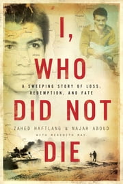 I, Who Did Not Die ebook by Zahed Haftlang, Najah Aboud, Meredith May