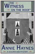 The Witness on the Roof - A Golden Age Mystery ebook by Annie Haynes