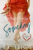 The Other Side Of Someday ebook by T.K. Leigh