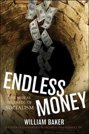 Endless Money - The Moral Hazards of Socialism ebook by Addison Wiggin,William  Baker
