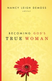 Becoming God's True Woman ebook by Susan Hunt, Mary A. Kassian, Carolyn Mahaney,...