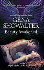 Beauty Awakened (Angels of the Dark, Book 2) ebook by Gena Showalter