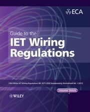 Guide to the IET Wiring Regulations - IET Wiring Regulations (BS 7671:2008 incorporating Amendment No 1:2011) ebook by Electrical Contractors' Association (ECA)