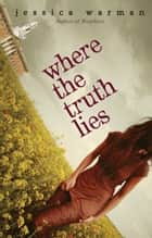 Where the Truth Lies ebook by Jessica Warman