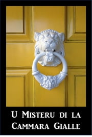 U Misteru di la Cammara Gialle - The Mystery of the Yellow Room, Corsican edition ebook by Gaston Leroux