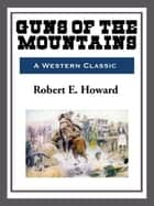 Guns of the Mountain ebook by Robert E. Howard