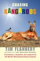 Chasing Kangaroos - A Continent, a Scientist, and a Search for the World's Most Extraordinary Creature ebook by Tim Flannery